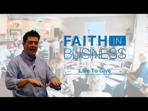 Faith in Business | Live to Give