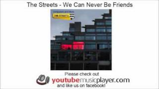 The Streets - We Can Never Be Friends (Computers And Blues)