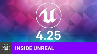 Unreal Engine 4.25 Release Highlights | Inside Unreal