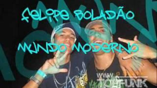 MC FELIPE BOLADÃO - MUNDO MODERNO ♫  ((DJ ZAKA))  -  ((NOVA 2010))