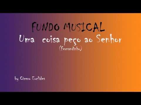 Fundo Musical Uma coisa peço ao Senhor(Fernandinho) by Cicero Euclides