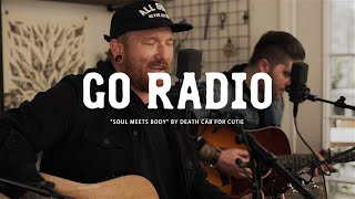 Go Radio - Soul Meets Body (Death Cab For Cutie Cover)