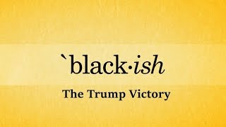 The Trump Victory - Black*ish