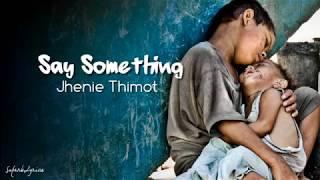Jhenie Thimot - Say Something (Lyric Video)
