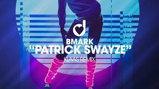BMark – Patrick Swayze (Klaas Remix)