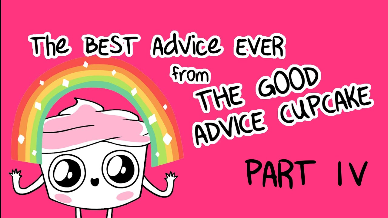 The Best of The Good Advice Cupcake Part 4