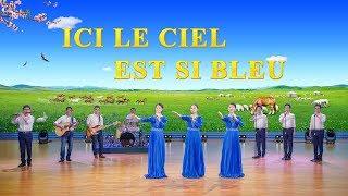 Le meilleur de la musique chrétienne « Ici le ciel est si bleu » Louange et adoration