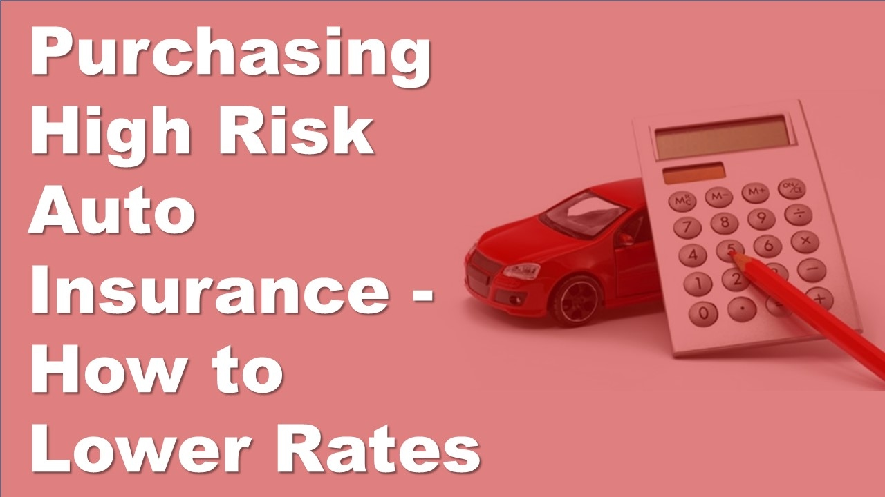 High Risk Car Insurance >> Purchasing High Risk Auto Insurance How To Lower Rates