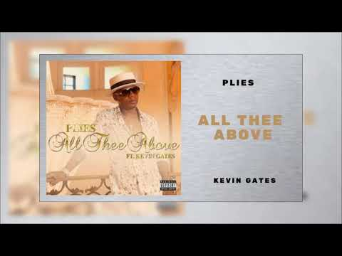 Plies - All Thee Above Ft Kevin Gates (Audio)