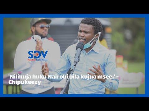 'Nilikuja huku Nairobi bila kujua msee.' Chipukeezy recounts the first time in Nairobi