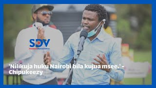 \'Nilikuja huku Nairobi bila kujua msee.\' Chipukeezy recounts the first time in Nairobi