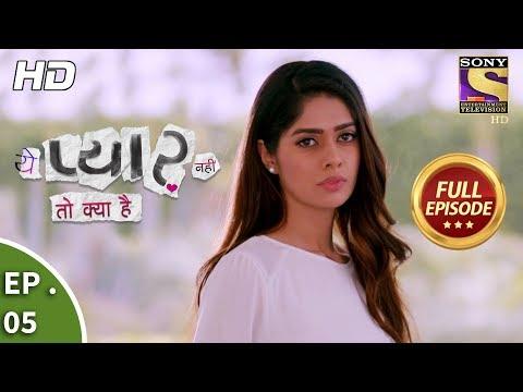 Yeh Pyaar Nahi Toh Kya Hai - Ep 05 - Full Episode - 23rd  March, 2018
