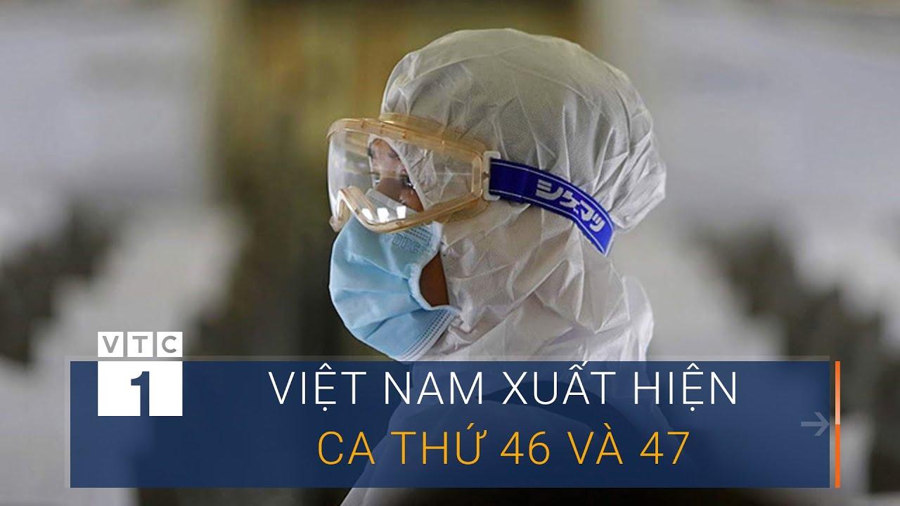 Việt Nam thêm ca nhiễm Covid-19 thứ 46 và 47 | VTC1