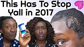 Natural Hair Methods We're Ditching in 2018 (2017 Roasting) Dont Be Offended