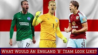 Potential England 'B' Team Starting XI & Squad