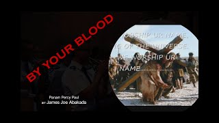 By Your Blood, by Panam Percy Paul, arr by James Joe Abakada