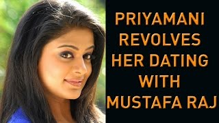 Priyamani Revolves Her Dating with Mustafa Raj