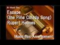 Escape (the Piña Colada Song)/Rupert Holmes [Music Box]