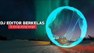 Download DJ EDITOR BERKELAS DJ ANJING ANJING BANGET TERBARU 2020