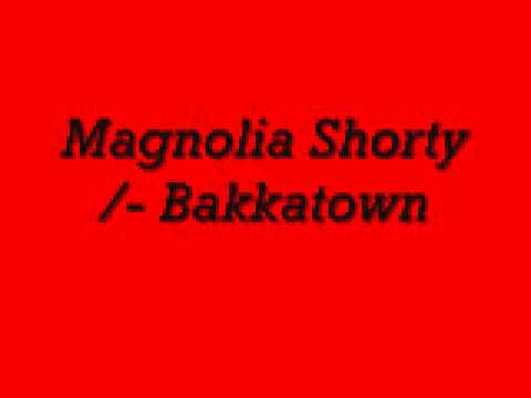 Magnolia Shorty-Bakkatown