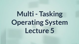 Multi-Tasking Operating System | O.S | Lecture 5