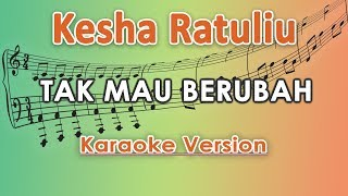 Kesha Ratuliu - Tak Mau Berubah (Karaoke Lirik Tanpa Vokal) by regis