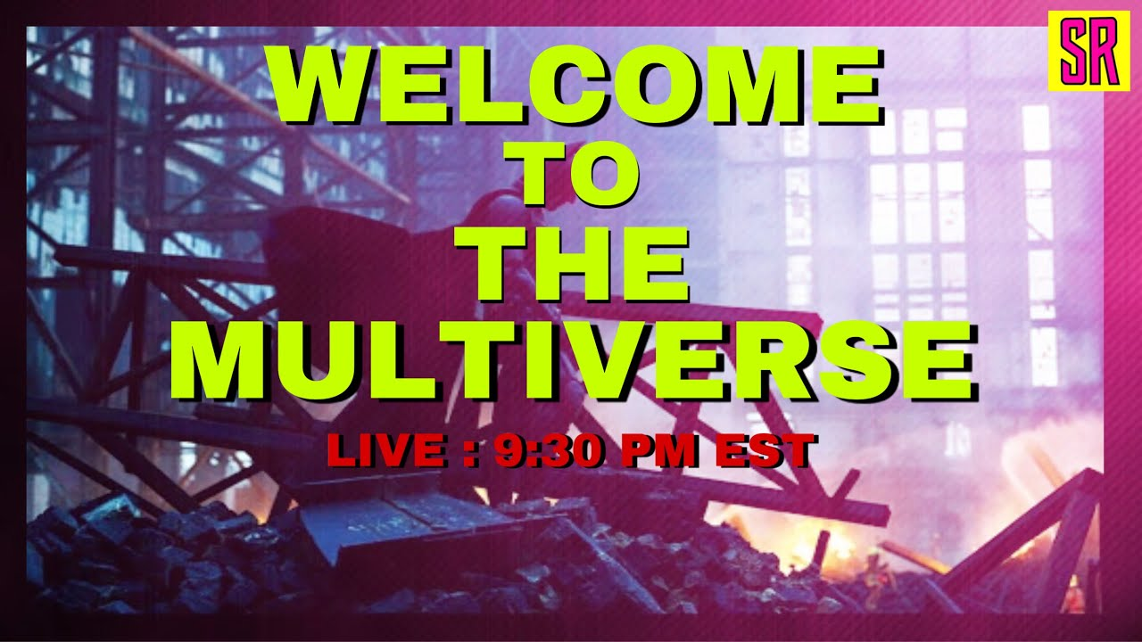 THE MULTIVERSE IS COMING LIVE CHAT: 6/30/2020 9:30 PM EST