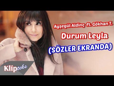 Ayşegül Aldinç ft. Gökhan Türkmen - Durum Leyla (SÖZLER EKRANDA)