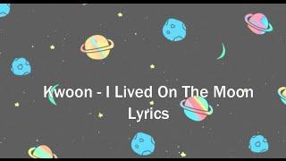Kwoon   I Lived On The Moon   Lyrics
