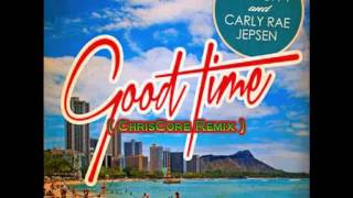 Owl City Feat Carly Rae Jepsen - Good Time ( ChrisCore Remix )
