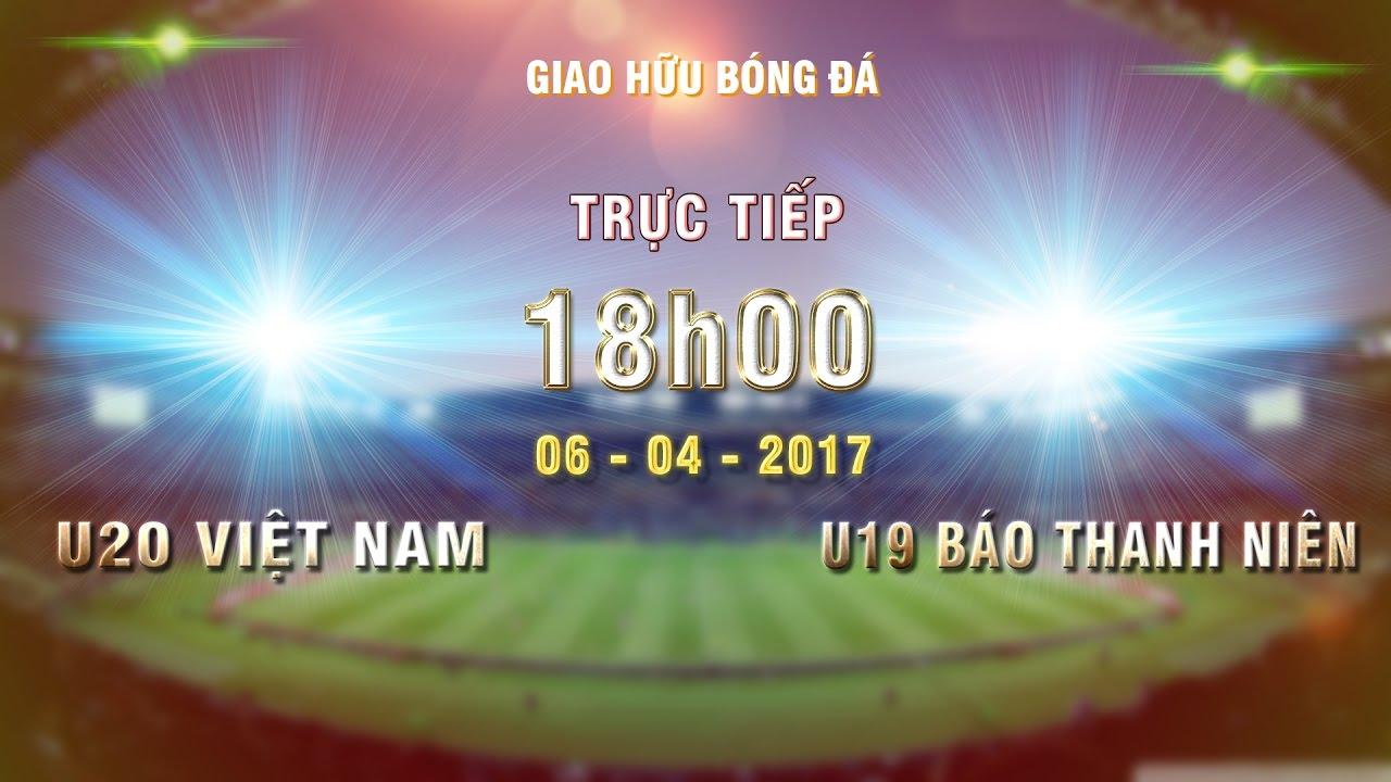 Xem lại: U20 Việt Nam vs U19 Việt Nam