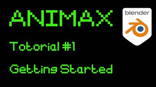 ANIMAX Tutorial #1 | Getting Started