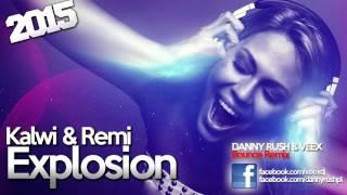Kalwi & Remi - Explosion 2015 (Danny Rush & VEEX Remix)
