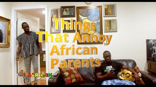 In An African Home Things That Annoy African Parents