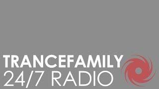 #Trancefamily Radio • 24/7 • Trance, Progressive, Vocal and Uplifting