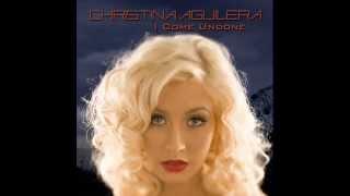 I Come Undone- Christina Aguilera