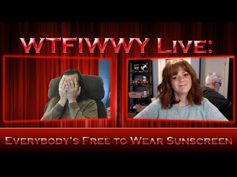 WTFIWWY Live - Everybody's Free to Wear Sunscreen - 8/28/17