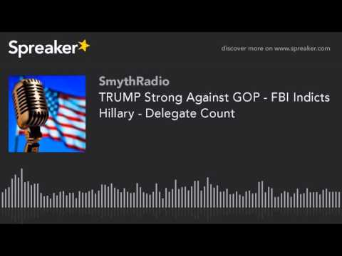 TRUMP Strong Against GOP - FBI Indicts Hillary - Delegate Count (part 1 of 13)