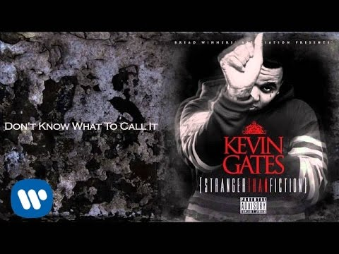 Kevin Gates  Dont Know What To Call It