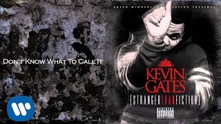 Repeat youtube video Kevin Gates - Don't Know What To Call It