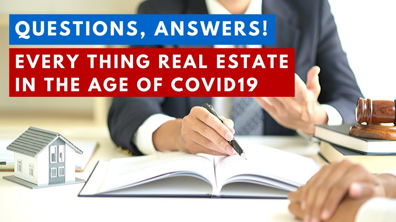 Questions, answers! Every thing real estate in the age of Covid19