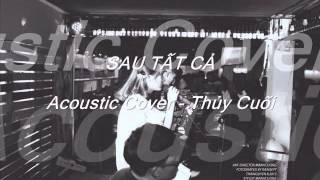 [SAU TAT CA CONTEST] Acoustic Cover - Thuỷ Cuối