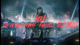 lol-エルオーエル- / brave up!! feat.DJ KOO -Music Video-
