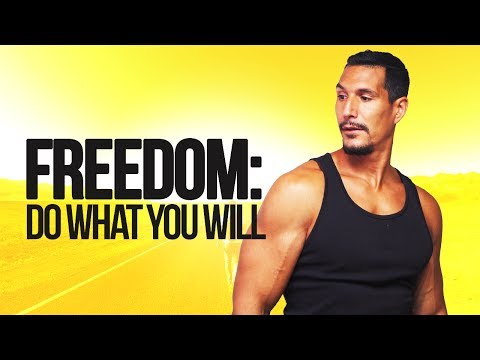 Freedom: The Ability To Do What You Will