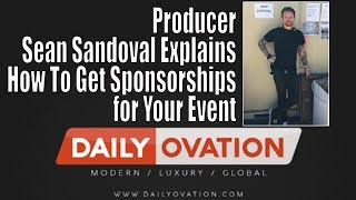 Producer Sean Sandoval explains how to get Sponsorship for your event