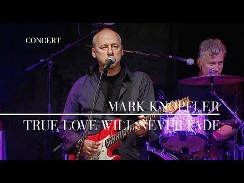 Mark Knopfler - True Love Will Never Fade (Live In Berlin 2007) OFFICIAL