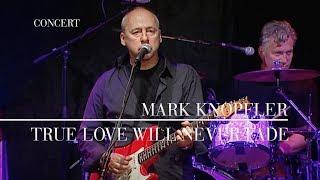 Mark Knopfler - True Love Will Never Fade (Berlin 2007 | Official Live Video)