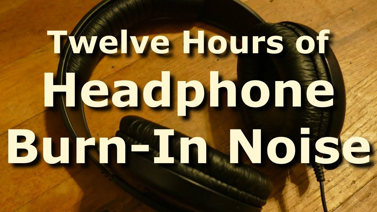 Headphone Burn-In Noise and Tones for 12 Hours