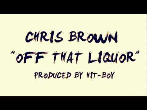 CHRIS BROWN - OFF THAT LIQUOR [New Song 2012]