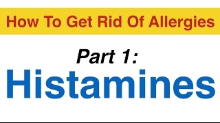Allergy Cure That Worked - Part1: Histamines